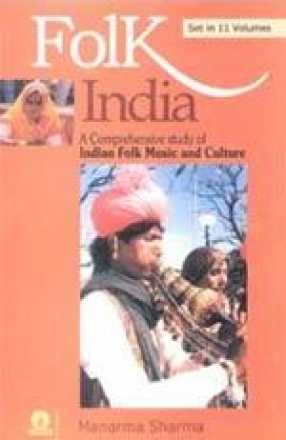 Folk India: A Comprehensive Study of Indian Folk Music and Culture (In 11 Volumes)