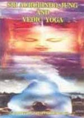 Sri Aurobindo, Jung and Vedic Yoga