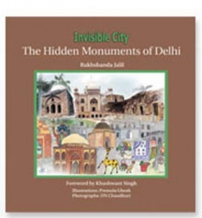 Invisible City: The Hidden Monuments Of Delhi
