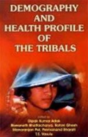 Demography and Health Profile of the Tribals: A Study of M.P.