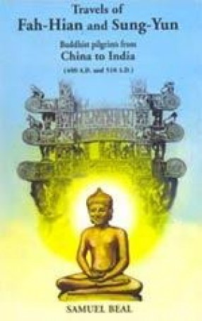 Travels of Fah-Hian and Sung-Yun: Buddhist Pilgrims from China to India (400 A.D. and 518 A.D)