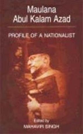 Maulana Abul Kalam Azad: Profile of a Nationalist