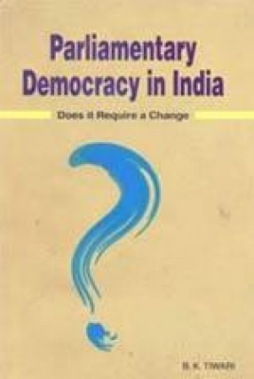 Parliamentary Democracy in India: Does it Require a Change?