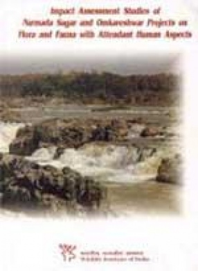 Impact Assessment Studies of Narmada Sagar and Omkareshwar Projects on Flora and Fauna with Attendant Human Aspects