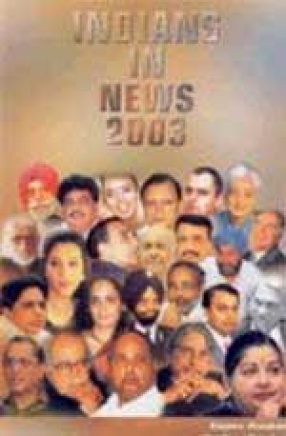 Indians in News 2003: An Annual Biographical Dictionary
