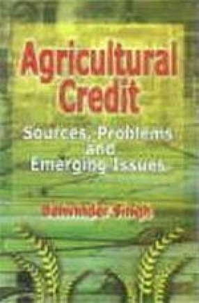 Agricultural Credit: Sources, Problems and Emerging Issues
