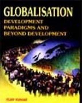 Globalisation: Development Paradigms and Beyond Development (In 2 Vols.)