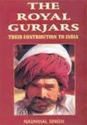 The Royal Gurjars: Their Contribution to India