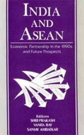 India and ASEAN: Economic Partnership in The 1990s and The Future Prospects