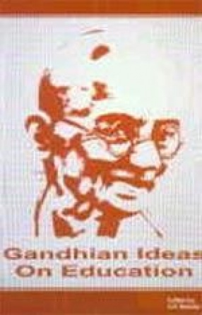 Gandhian Ideas on Education: Their Relevance in the 21 Century