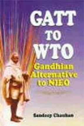 GATT to WTO: Gandhian Alternative to New International Economic Order