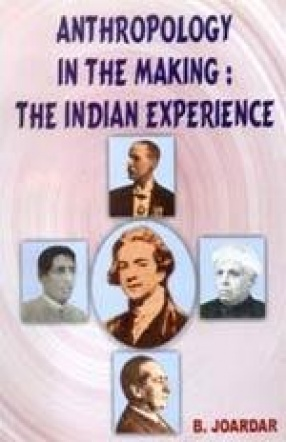 Anthropology in the Making: The Indian Experience