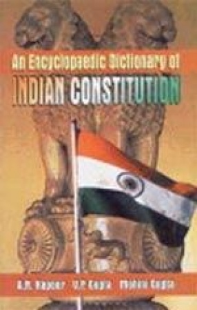 An Encyclopaedic Dictionary of Indian Constitution