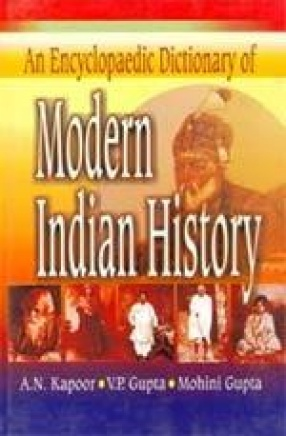 An Encyclopaedic Dictionary of Modern Indian History (1757-1947)