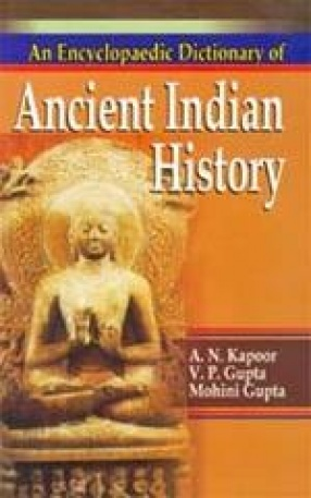 An Encyclopaedic Dictionary of Ancient Indian History (2700 BC-1192 AD)