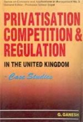 Privatisation, Competition and Regulation in The United Kingdom: Case Studies