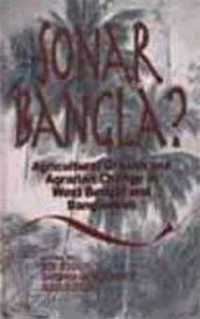 Sonar Bangla? Agricultural Growth and Agrarian Change in West Bengal and Bangladesh