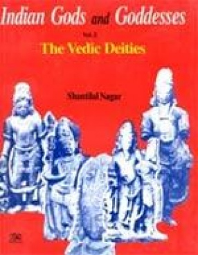 The Vedic Deities (Indian Gods and Goddesses Vol. 2)