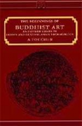 Beginnings of Buddhist Art and Otther Essays in Indian and Central Asian Archaeology