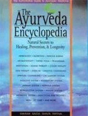 The Ayurveda Encyclopedia: Natural Secrets to Healing, Prevention & Longevity