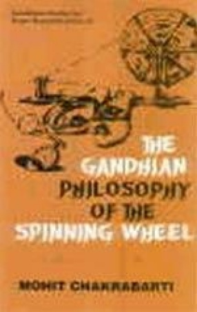 The Gandhian Philosophy of the Spinning-Wheel