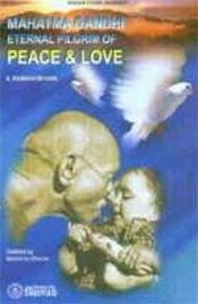 Mahatma Gandhi Eternal Pilgrim of Peace and Love