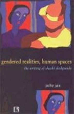 Gendered Realities, Human Spaces: The Writing of Shashi Deshpande