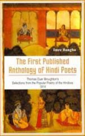 The First Published Anthology of Hindi Poets, Thomas Duer Broughton's: Selections From The Popular Poetry of the Hindoos 1814