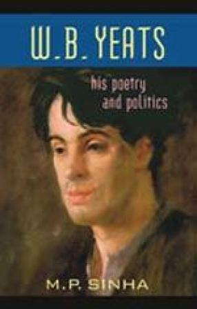 W.B. Yeats: His Poetry and Politics
