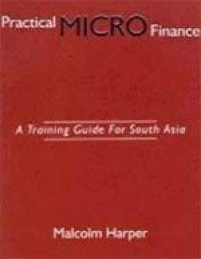 Practical Micro-Finance: A Training Guide for South Asia