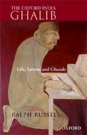 The Oxford India Ghalib: Life, Letters and Ghazals