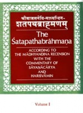 The Satapathabrahmana: According to the Madhyandina Recension (In 5 Volumes)