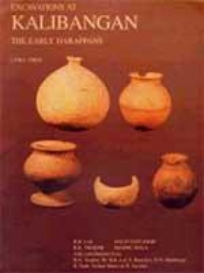 Excavations at Kalibangan: The Early Harappans (1960-1969)
