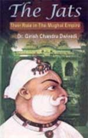 The Jats: Their Role in the Mughal Empire