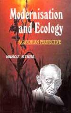Modernisation and Ecology: A Gandhian Perspective