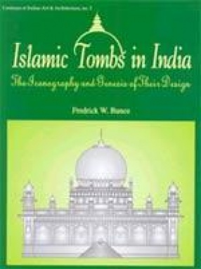 Islamic Tombs in India: The Iconography and Genesis of their Design