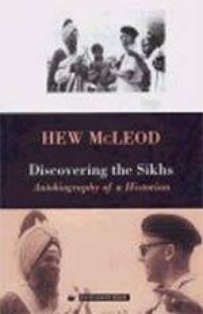 Discovering the Sikhs: Autobiography of a Historian