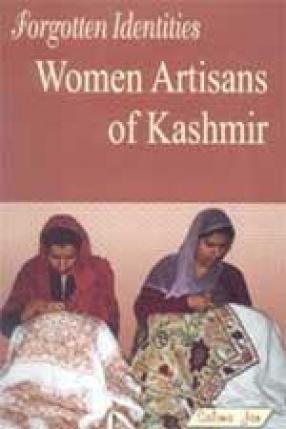 Forgotten Identities: Women Artisans of Kashmir