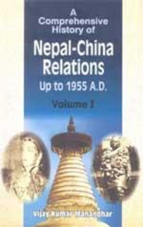 A Comprehensive History of Nepal-China Relations Up to 1955 A.D. (In 2 Volumes)