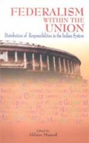 Federalism within the Union: Distribution of Responsibilities in the Indian System