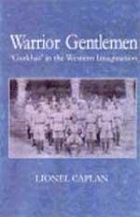 Warrior Gentlemen: 'Gurkhas' in the Western Imagination