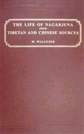 The Life of Nagarjuna From Tibetan and Chinese Sources