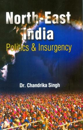 North-East India: Politics & Insurgency
