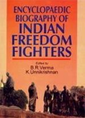 Encyclopaedic Biography of Indian Freedom Fighters (In 6 Volumes)