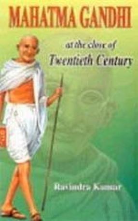 Mahatma Gandhi: At the Close of Twentieth Century