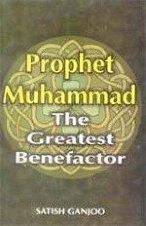 Prophet Muhammad: The Greatest Benefactor