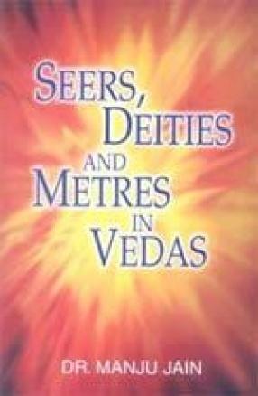 Seers, Deities and Metres in Vedas
