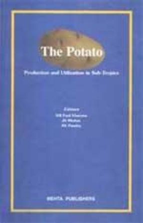 The Potato: Production and Utilization in Sub-Tropics