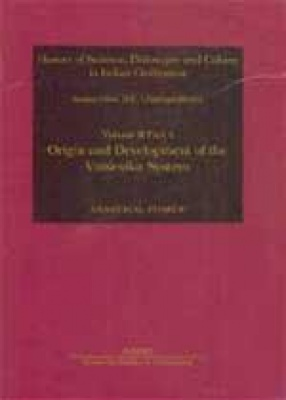 History of Science, Philosophy and Culture in Indian Civilization: Origin and Development of the Vaisesika System (Volume II, Part IV)