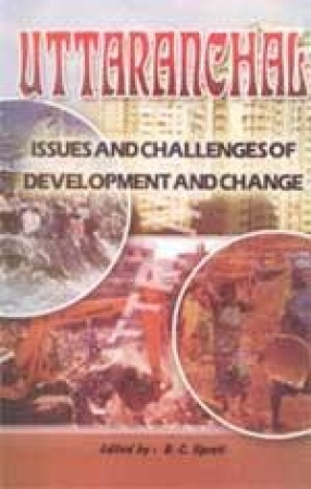 Uttaranchal: Issues and Challenges of Development and Change